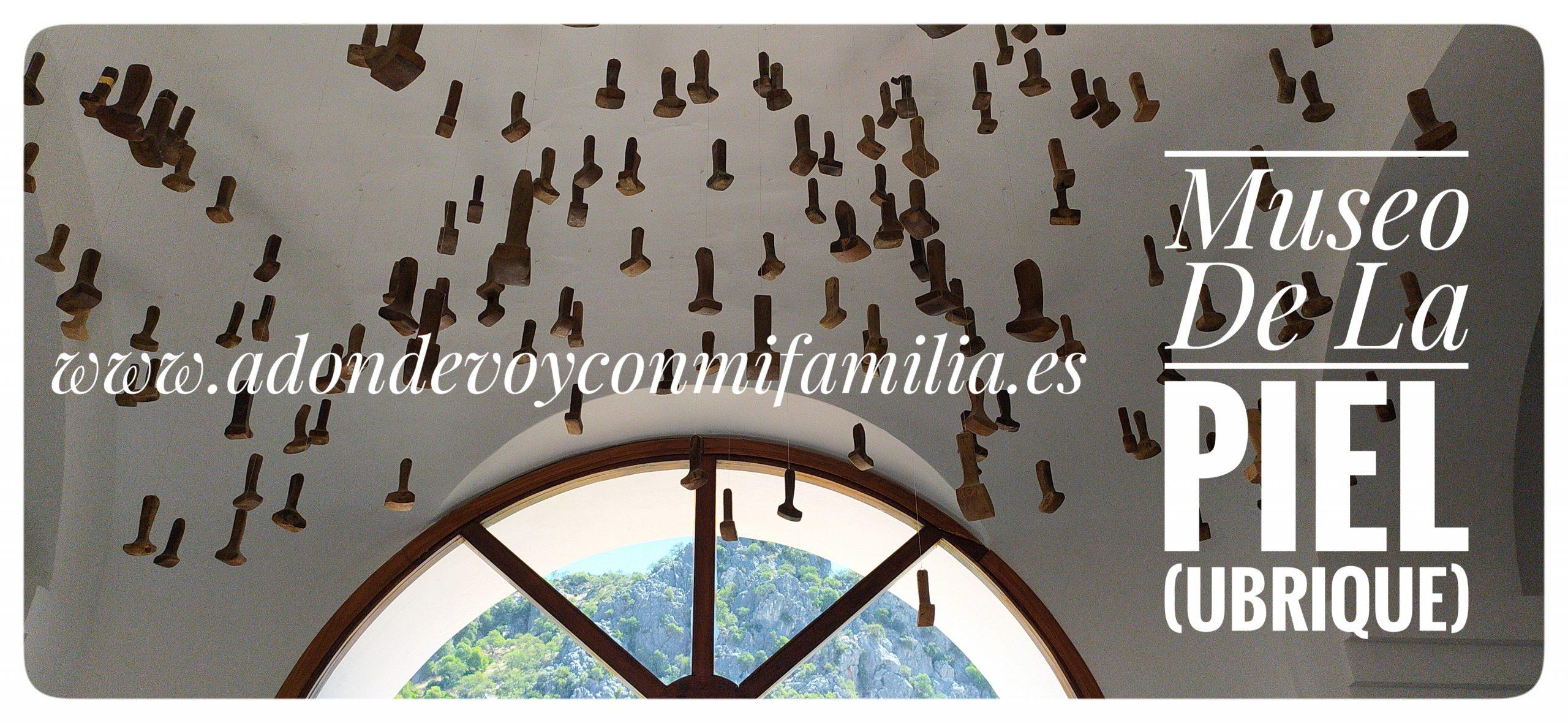 museo de la piel ubrique adondevoyconmifamilia (1)